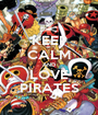 KEEP CALM AND LOVE PIRATES - Personalised Poster A1 size