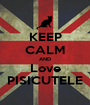 KEEP CALM AND Love PISICUTELE - Personalised Poster A1 size