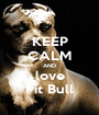 KEEP CALM AND love Pit Bull - Personalised Poster A1 size