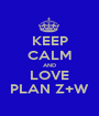 KEEP CALM AND LOVE PLAN Z+W - Personalised Poster A1 size