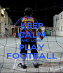 KEEP CALM AND LOVE PLAY FOOTBALL - Personalised Poster A1 size
