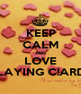 KEEP CALM AND LOVE PLAYING C!ARDS - Personalised Poster A1 size