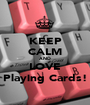 KEEP CALM AND LOVE Playing Cards! - Personalised Poster A1 size