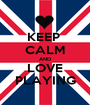 KEEP  CALM AND LOVE PLAYING - Personalised Poster A1 size