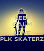 KEEP CALM AND LOVE PLK SKATERZ - Personalised Poster A1 size