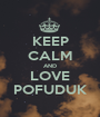 KEEP CALM AND LOVE POFUDUK - Personalised Poster A1 size