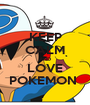 KEEP CALM AND LOVE POKEMON  - Personalised Poster A1 size