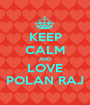 KEEP CALM AND LOVE POLAN RAJ - Personalised Poster A1 size