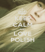 KEEP CALM AND LOVE POLI5H - Personalised Poster A1 size