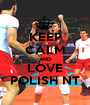 KEEP CALM AND LOVE POLISH NT - Personalised Poster A1 size