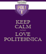 KEEP CALM AND LOVE POLITEHNICA - Personalised Poster A1 size