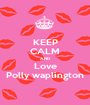 KEEP CALM AND Love Polly waplington - Personalised Poster A1 size