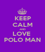 KEEP CALM AND LOVE  POLO MAN - Personalised Poster A1 size
