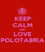 KEEP CALM AND LOVE POLOTABRIA - Personalised Poster A1 size