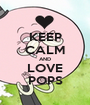 KEEP CALM AND LOVE POPS - Personalised Poster A1 size