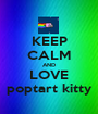 KEEP CALM AND LOVE poptart kitty - Personalised Poster A1 size