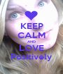 KEEP CALM AND LOVE Positively - Personalised Poster A1 size