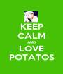 KEEP CALM AND LOVE POTATOS - Personalised Poster A1 size
