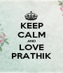 KEEP CALM AND LOVE PRATHIK - Personalised Poster A1 size