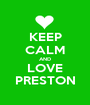 KEEP CALM AND LOVE PRESTON - Personalised Poster A1 size