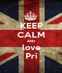KEEP CALM AND love Pri - Personalised Poster A1 size