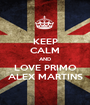 KEEP CALM AND LOVE PRIMO ALEX MARTINS - Personalised Poster A1 size
