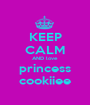 KEEP CALM AND love princess cookiiee - Personalised Poster A1 size