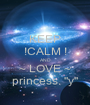 """KEEP !CALM ! AND ~ LOVE ~ princess. """"y"""" - Personalised Poster A1 size"""