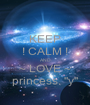"KEEP ! CALM ! AND ~ LOVE ~ princess. ""y"" - Personalised Poster A1 size"