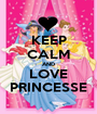 KEEP CALM AND LOVE PRINCESSE - Personalised Poster A1 size