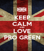 KEEP CALM AND LOVE PRO GREEN - Personalised Poster A1 size