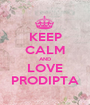 KEEP CALM AND LOVE PRODIPTA - Personalised Poster A1 size