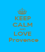 KEEP CALM AND LOVE  Provence - Personalised Poster A1 size