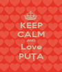 KEEP CALM AND Love PUŢA - Personalised Poster A1 size
