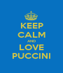 KEEP CALM AND LOVE PUCCINI - Personalised Poster A1 size