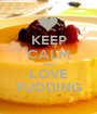KEEP CALM AND LOVE PUDDING - Personalised Poster A1 size