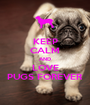 KEEP CALM AND LOVE PUGS FOREVER - Personalised Poster A1 size