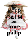 KEEP CALM AND love pullip - Personalised Poster A1 size