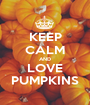 KEEP CALM AND LOVE PUMPKINS - Personalised Poster A1 size