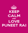 KEEP CALM AND LOVE PUNEET RAI - Personalised Poster A1 size