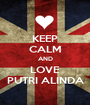 KEEP CALM AND LOVE PUTRI ALINDA - Personalised Poster A1 size