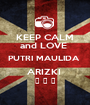 KEEP CALM and LOVE  PUTRI MAULIDA  ARIZKI  ♥ ♥ ♥ - Personalised Poster A1 size