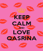 KEEP CALM AND LOVE QASRINA - Personalised Poster A1 size