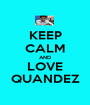 KEEP CALM AND LOVE QUANDEZ - Personalised Poster A1 size