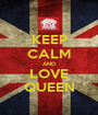 KEEP CALM AND LOVE QUEEN - Personalised Poster A1 size