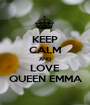 KEEP CALM AND LOVE QUEEN EMMA - Personalised Poster A1 size