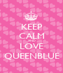 KEEP CALM AND LOVE QUEENBLUE - Personalised Poster A1 size