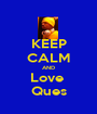 KEEP CALM AND Love  Ques - Personalised Poster A1 size