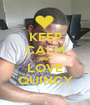 KEEP CALM AND LOVE QUINCY - Personalised Poster A1 size