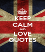 KEEP CALM AND LOVE QUOTES - Personalised Poster A1 size